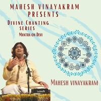 Mahesh Vinayakram Presents Divine Chanting Series: Mantra On Devi