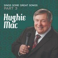 Hughie Mac Sings Some Great Songs, Pt. 3