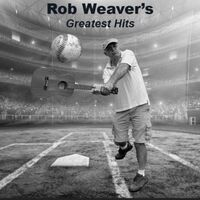 Rob Weaver's Greatest Hits