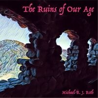 The Ruins of Our Age