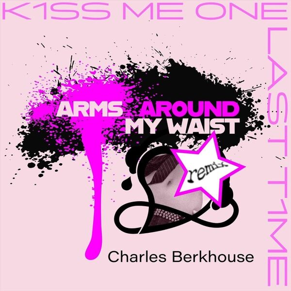 Cover art for Kiss Me One Last Time (Arms Around My Waist Remix)
