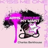 Kiss Me One Last Time (Arms Around My Waist Remix)