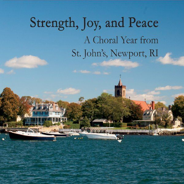 Cover art for Strength, Joy, And Peace: A Choral Year from St. John's, Newport, RI