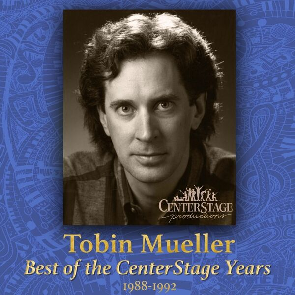 Cover art for Tobin Mueller: Best of the Centerstage Years