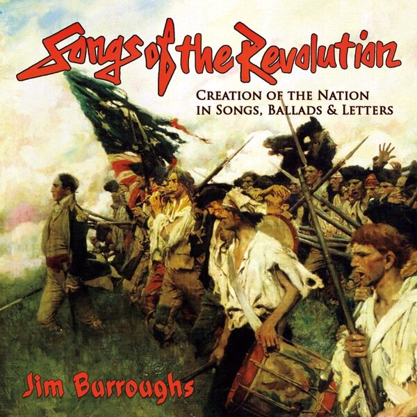 Cover art for Songs of the Revolution: Creation of the Nation in Songs, Ballads & Letters