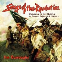 Songs of the Revolution: Creation of the Nation in Songs, Ballads & Letters