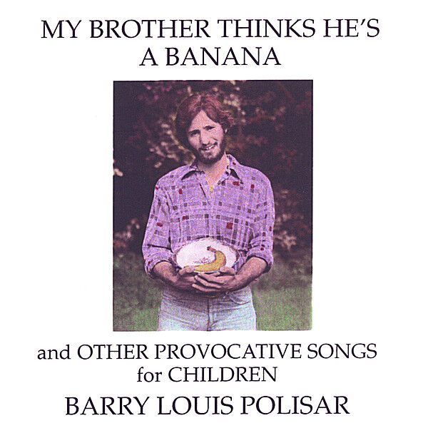 Cover art for My Brother Thinks He's a Banana and other Provocative Songs for Children