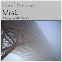 Mist: A Composer's Notebook II