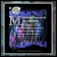 Midnight Prayers & Meditations, Vol. Two: Original Keyboard Instrumentals Inspired by the Holy Spirit