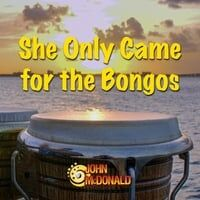 She Only Came for the Bongos