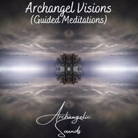 Archangel Visions (Guided Meditations)