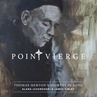 Point Vierge: Thomas Merton's Journey in Song