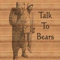 Talk to Bears