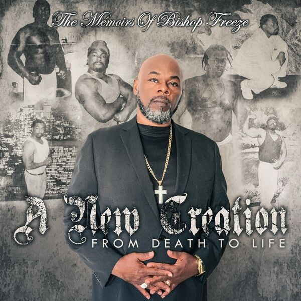 Cover art for A New Creation: The Memoirs of Bishop Freeze (From Death to Life)