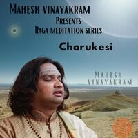 Mahesh Vinayakram Presents Raga Meditation Series: Charukesi