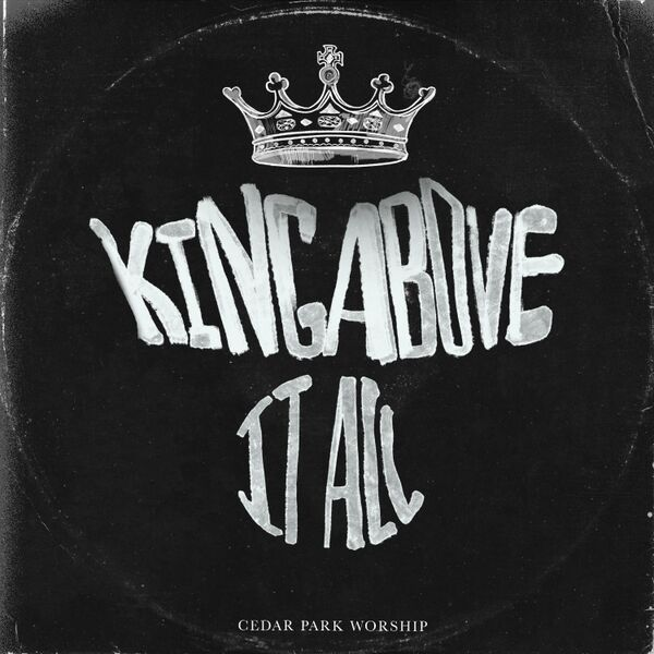 Cover art for King Above It All