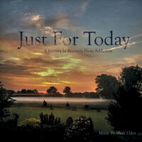 Just for Today: A Journey in Recovery from Addiction