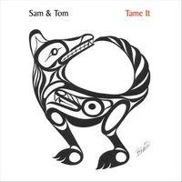 Sam & Tom Tame It