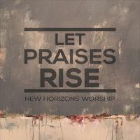 Let Praises Rise