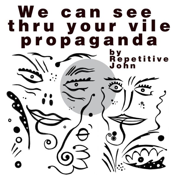 Cover art for We Can See Thru Your Vile Propaganda