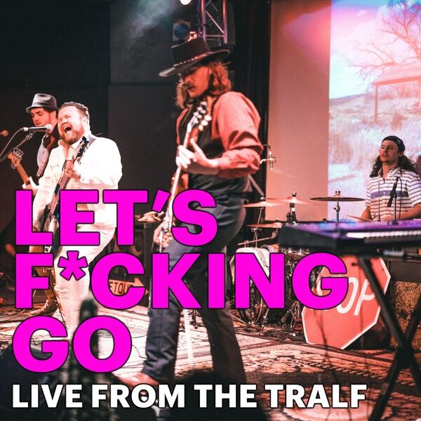 Cover art for Let's F*cking Go - Live from the Tralf