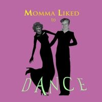 Momma Liked to Dance