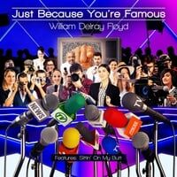 Just Because You're Famous