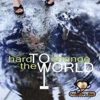 Hard to Change (The World)