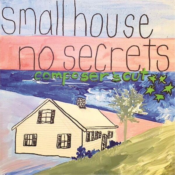 Cover art for Small House No Secrets (Composer's Cut)
