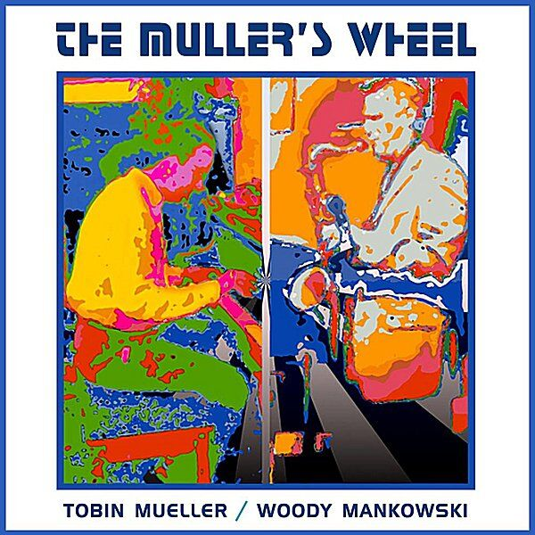 Cover art for The Muller's Wheel: Tobin Mueller & Woody Mankowski
