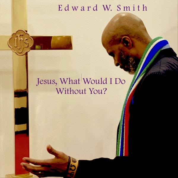Cover art for Jesus, What Would I Do Without You?