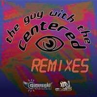 The Guy with the Centered Eye (Remixes)