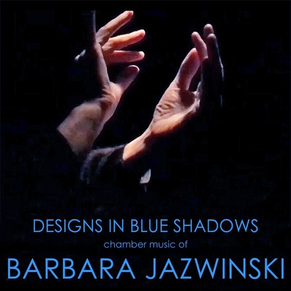 Cover art for Designs in Blue Shadows (Chamber Music of Barbara Jazwinski)