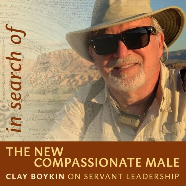 Cover art for In Search of the New Compassionate Male: Clay Boykin on Servant Leadership