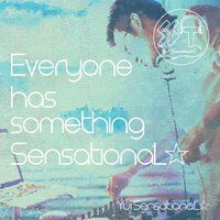Everyone Has Something Sensational